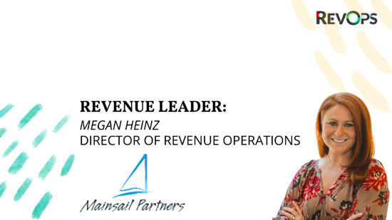 Bird's Eye View of RevOps With Megan Heinz, Director of Revenue Operations at Mainsail Partners