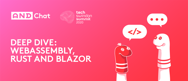 Tech Swindon Summit 2020: Deep Dive - WebAssembly, Rust And Blazor