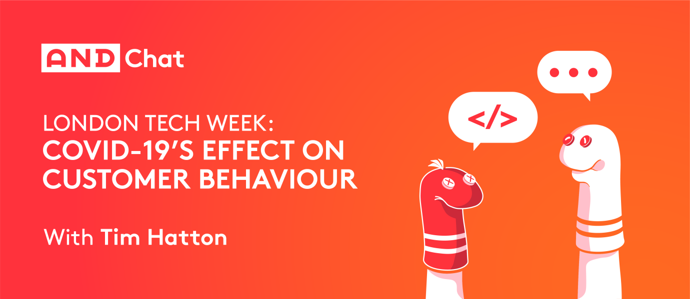 London Tech Week: COVID-19's Effect On Customer Behaviour