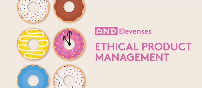 AND Elevenses: Ethical Product Management