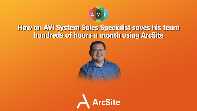 How an AVI System Sales Specialist saves his team hundreds of hours a month using ArcSite