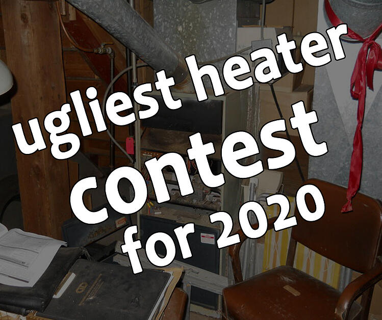 Our 4th Annual Ugliest Heater Contest is Underway!