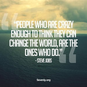 People Crazy Enough to Change the World
