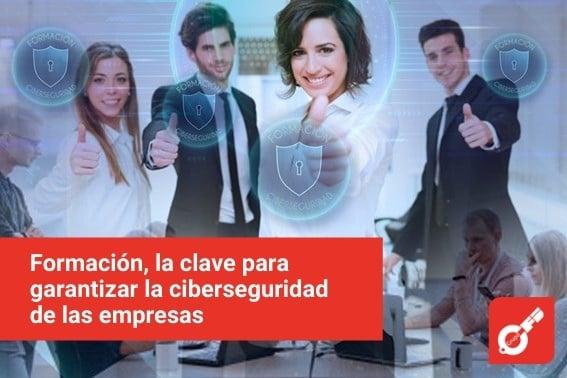 Formación, la clave para garantizar la ciberseguridad de las empresas