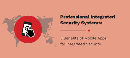 3 Benefits of Mobile Apps for Professional Integrated Security