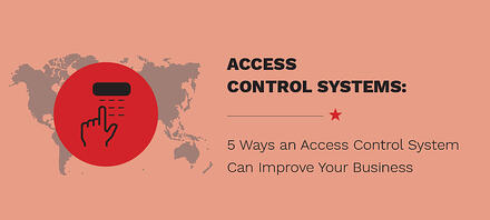 5 Ways an Access Control System Can Improve Your Business