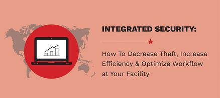 How Integrated Security & Video Analytics Software Can Help Decrease Theft, Increase Efficiency & Optimize Workflow at Your Facility