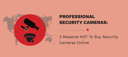 3 Reasons Not To Buy Professional Security Cameras Online