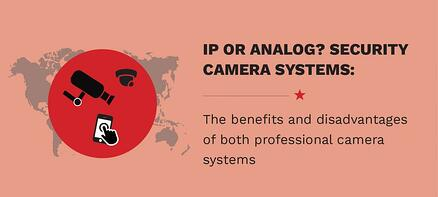 IP or Analog? The benefits and disadvantages of both professional camera systems
