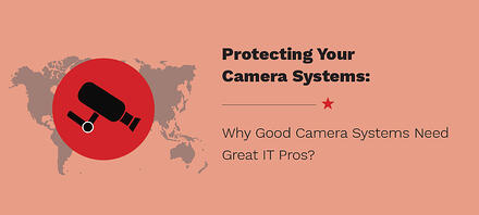 Why Good Camera Systems Need Great IT Pros