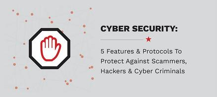 5 Cyber Security Features/Protocols Your Business Needs To Protect Against Scammers, Hackers & Cyber Criminals