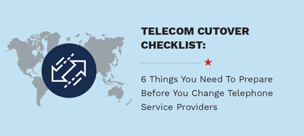 6 Things You Need To Prepare Before You Change Telephone Service Providers: Your Telecom Cutover Checklist