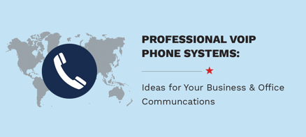 Professional VoIP Phone Systems: Ideas for Your Business & Office