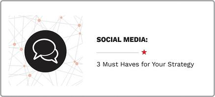 3MustHaves for Your Social Media Strategy
