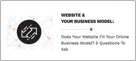 Does Your Website Fit Your Online Business Model? 5 Questions To Ask