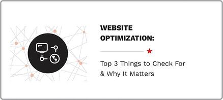 Website Optimization: Top 3 Things to Check For & Why It Matters