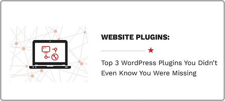 Top 3 WordPress Website Plugins You Didn't Even Know You Were Missing