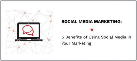 5 Benefits of Using Social Media in Your Marketing