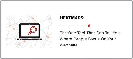 Heatmaps: The One Tool That Can Actually Tell You Where People Focus On Your Webpage