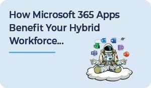HowMicrosoft 365 Apps BenefitYourHybrid Workforce...