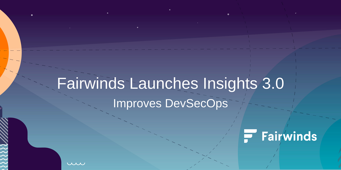 Fairwinds Launches Insights 3.0 to Improve DevSecOps