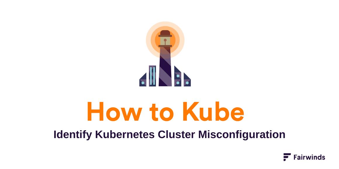 Identify Kubernetes Cluster Misconfiguration