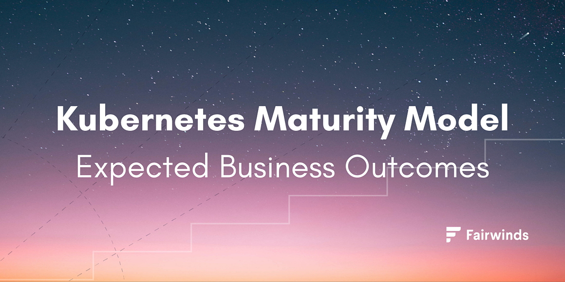 Kubernetes Maturity Model: Expected Business Outcomes