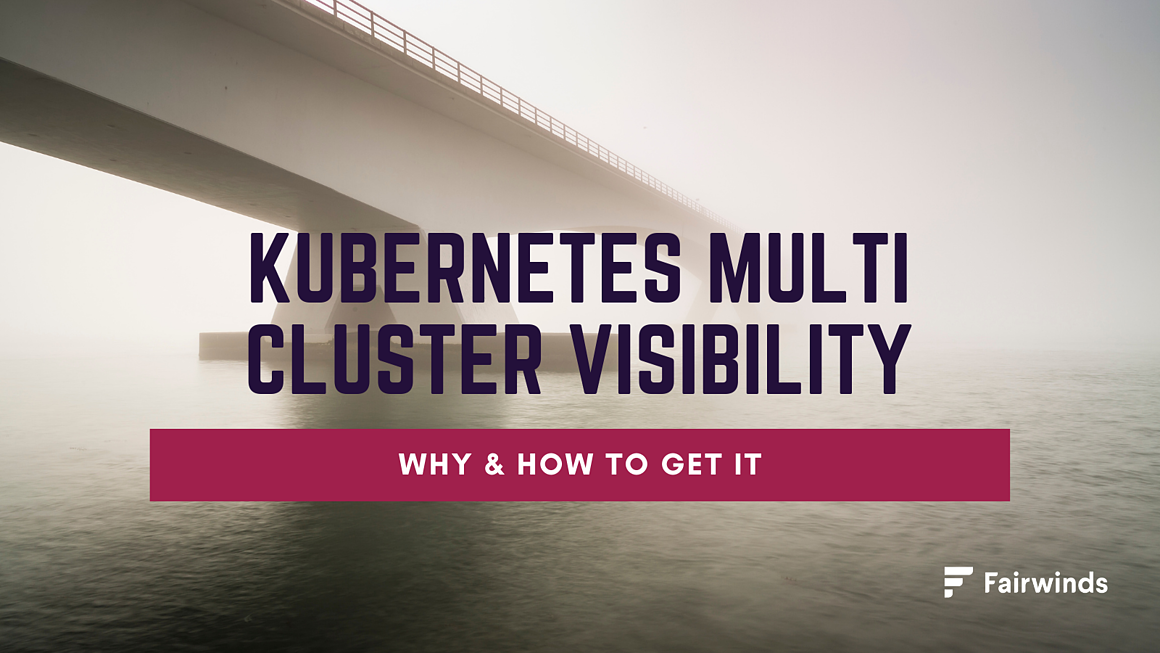 Kubernetes Multi Cluster Visibility: Why & How to Get It