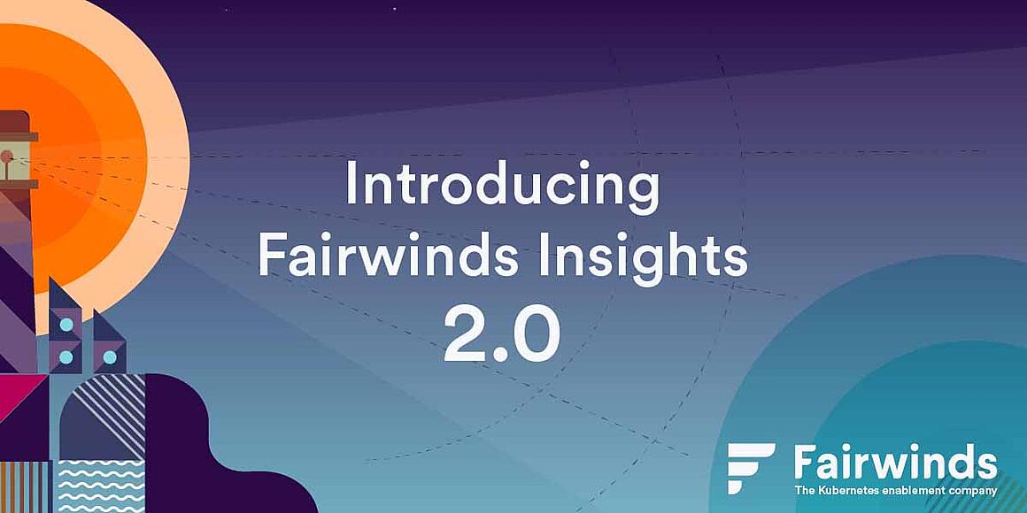 Introducing Fairwinds Insights 2.0