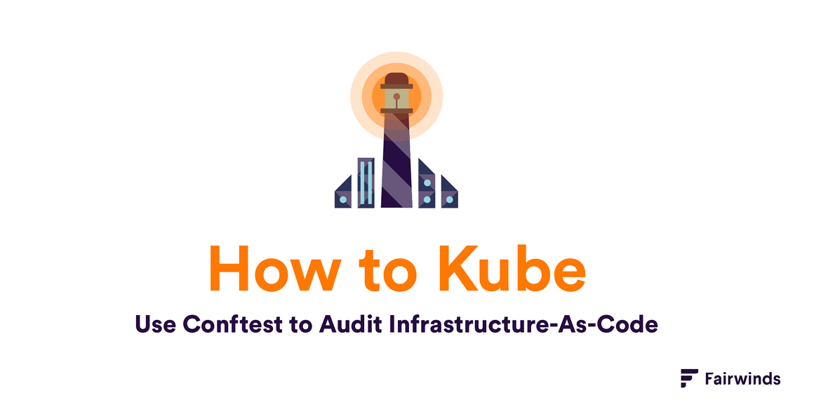 How to Kubernetes: Use Conftest to Audit Infrastructure-As-Code