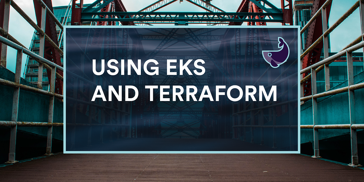 Using EKS and Terraform