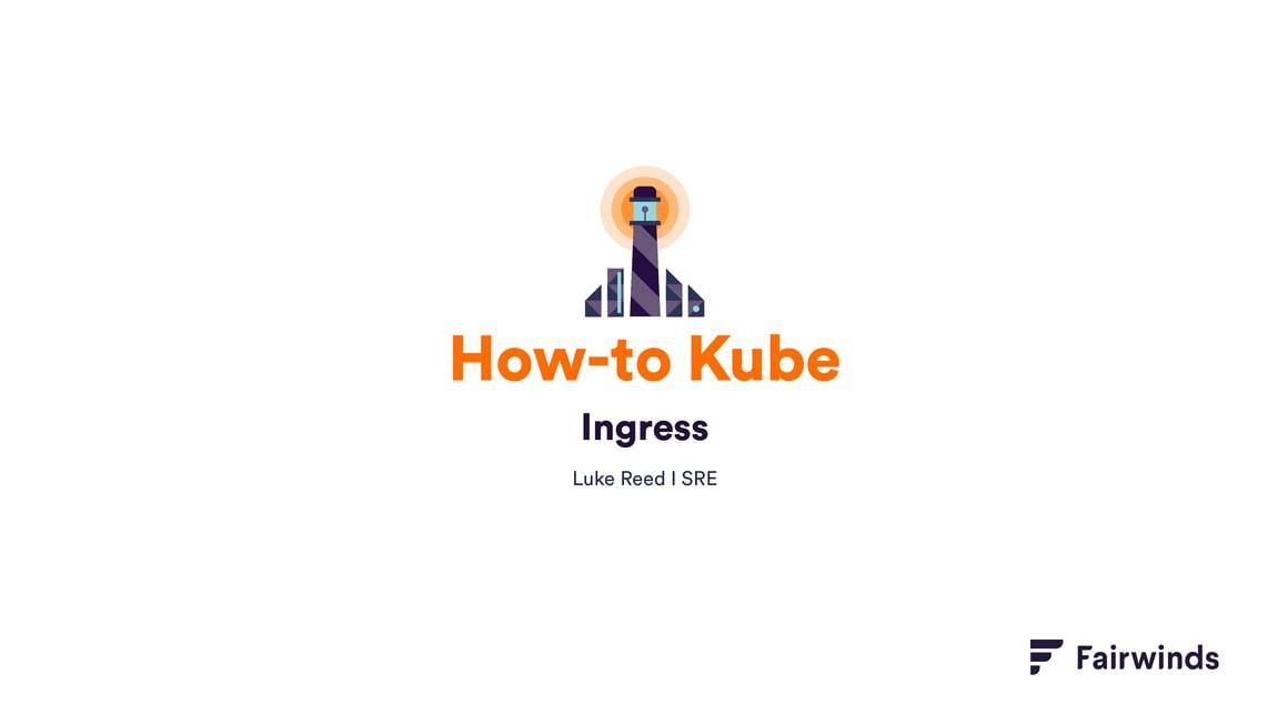 How to Kube Ingress