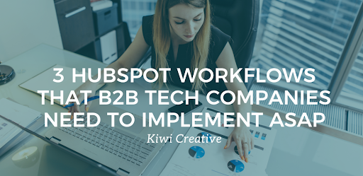 Three HubSpot Workflows That B2B Tech Marketers Need to Implement ASAP