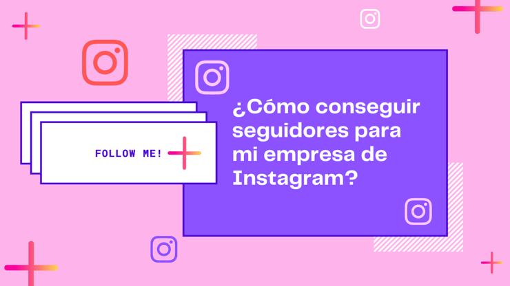 ¿Cómo conseguir seguidores para mi empresa en Instagram?