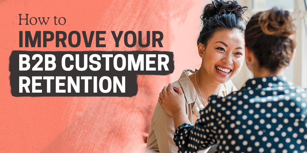 How To Improve Your B2B Customer Retention
