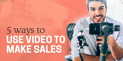 5 Ways To Use Video To Make Sales