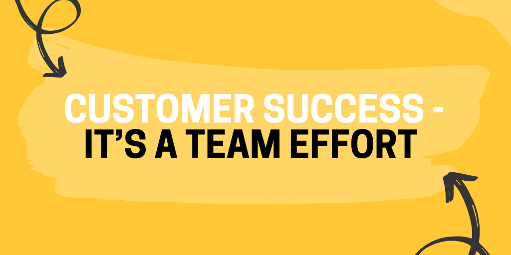 Customer success - It's a team effort