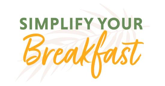 Simplify Your Breakfast