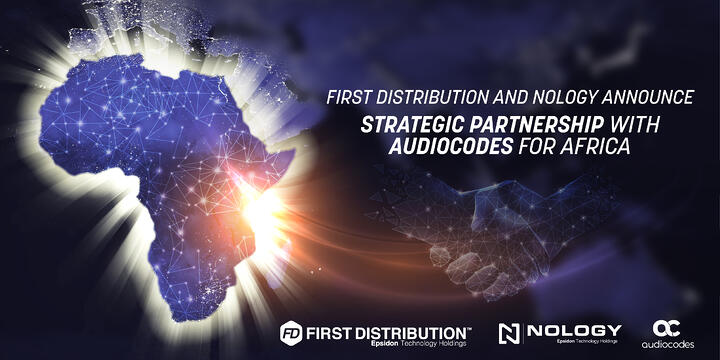First Distribution and Nology Announce Strategic Partnership with AudioCodes for Africa