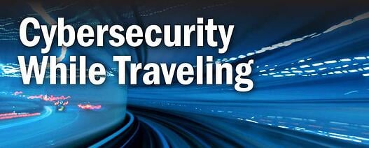 Cybersecurity While Traveling
