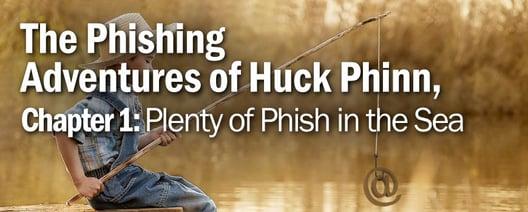 The Phishing Adventures of Huck Phinn, Chapter 1: Plenty of Phish in the Sea