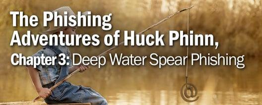 The Phishing Adventures of Huck Phinn, Chapter 3: Deep Water Spear Phishing