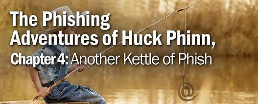 The Phishing Adventures of Huck Phinn, Another Kettle of Phish