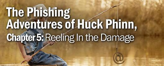 The Phishing Adventures of Huck Phinn, Chapter 5:  Reeling In the Damage