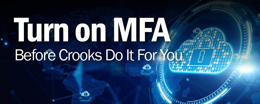 Turn on MFA Before Crooks Do It For You