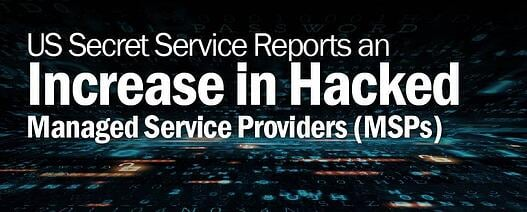 US Secret Service Reports an Increase in Hacked Managed Service Providers (MSPs)