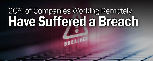 20 Percent of Companies Working Remotely Have Suffered a Breach