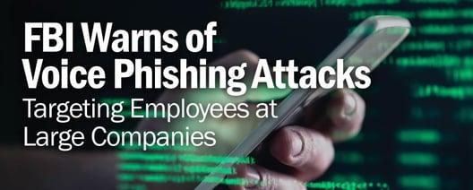 FBI Warns of Voice Phishing Attacks Targeting Employees at Large Companies