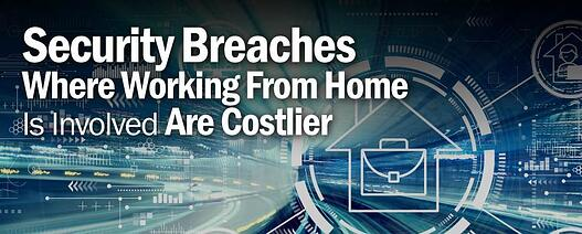 Security breaches where working from home is involved are costlier, claims IBM report