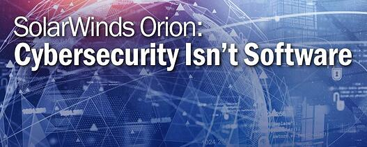 SolarWinds Orion: Cybersecurity Isn't Software